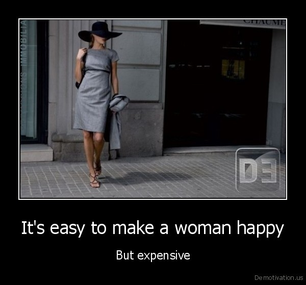 demotivation.us_Its-easy-to-make-a-woman-happy-But-expensive_130666186169