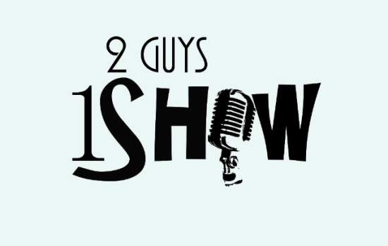 New Podcast Series: Two Guys One Show (Audio)