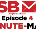 Single Black Mail Episode 4: Minute-Man