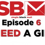 "Single Black Mail Episode 6 – ""I Need A Girl"""
