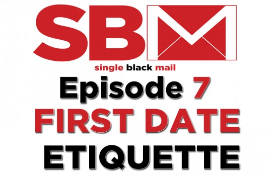 "Single Black Mail Episode 7: ""First Date Etiquette"""