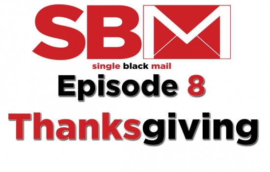 "Single Black Mail Episode 8: ""Thanksgiving"""